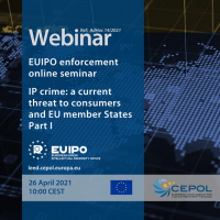 Webinar AdHoc 14/2021: EUIPO Enforcement Online Seminar - The current threat of IP Crime to Consumers and EU Member States - Part I