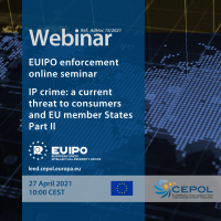 Webinar AdHoc 15/2021: EUIPO Enforcement Online Seminar - The current threat of IP Crime to Consumers and EU Member States - Part II